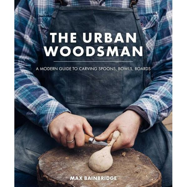 The Urban Woodsman - Max Bainbridge